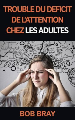 Trouble du déficit de l'attention chez les adultes, Bob Bray
