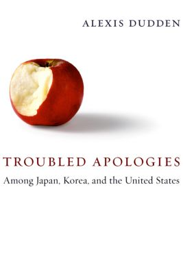 Troubled Apologies Among Japan, Korea, and the United States, Alexis Dudden