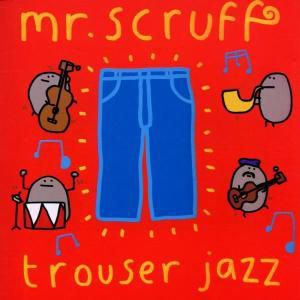 Trouser Jazz, Mr.Scruff