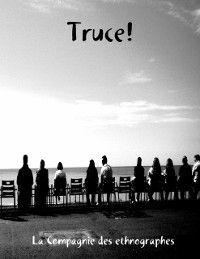 Truce!, La Compagnie des ethnographes