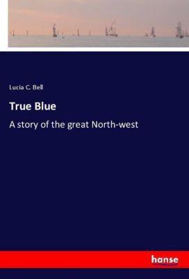 True Blue, Lucia C. Bell