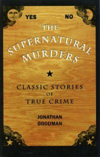 True Crime History: Supernatural Murders, Jonathan Goodman