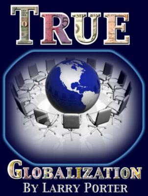 True Globalization, Larry Porter