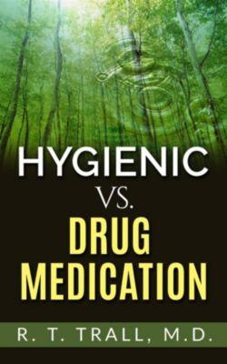 True Healing Art or Hygienic vs. Drug Medication, M.d, R. T. Trall