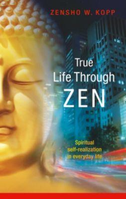 True Life Through Zen, Zensho W. Kopp