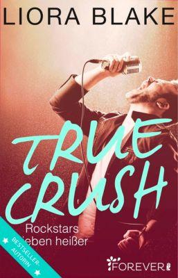 True-Rockstars-Reihe: True Crush, Liora Blake