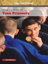 True Teen Stories: True Stories of Teen Prisoners, John Micklos