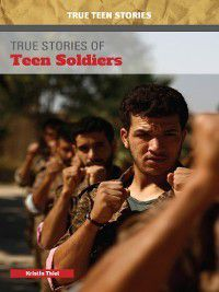 True Teen Stories: True Stories of Teen Soldiers, Kristin Thiel