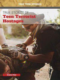 True Teen Stories: True Stories of Teen Terrorist Hostages, Kristin Thiel