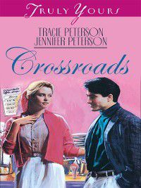 Truly Yours Digital Editions: Crossroads, Tracie Peterson
