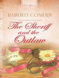 Truly Yours Digital Editions: Sheriff & The Outlaw, Kimberley Comeaux