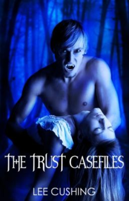 Trust Casefiles: The Trust Casefiles, Lee Cushing