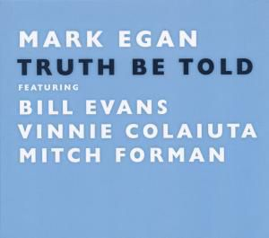 Truth Be Told, Mark Feat. Evans,Bill & Colaiuta,Vinnie & For Egan