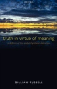 Truth in Virtue of Meaning: A Defence of the Analytic/Synthetic Distinction, Gillian Russell