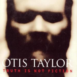 Truth Is Not Fiction, Otis Taylor