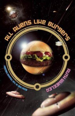 Truxxe Trilogy: All Aliens Like Burgers (Truxxe Trilogy, #1), Ruth Wheeler