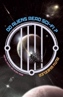 Truxxe Trilogy: Do Aliens Read Sci-fi? (Truxxe Trilogy, #2), Ruth Wheeler