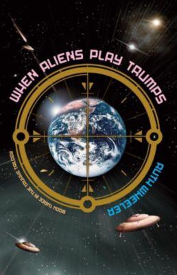 Truxxe Trilogy: When Aliens Play Trumps (Truxxe Trilogy, #3), Ruth Wheeler