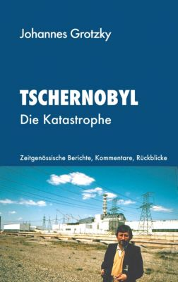 Tschernobyl, Johannes Grotzky