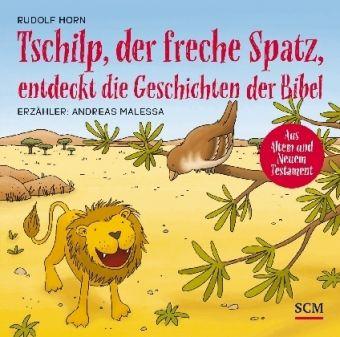 Tschilp, der freche Spatz, entdeckt die Geschichten der Bibel, 2 Audio-CDs, Rudolf Horn