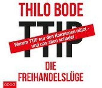 TTIP Die Freihandelslüge, Audio-CD, Thilo Bode
