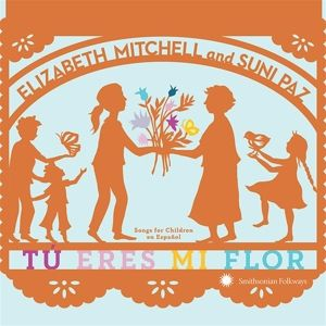 Tú eres mi flor: Songs for Children en Español, Elizabeth Mitchell, Suni Paz