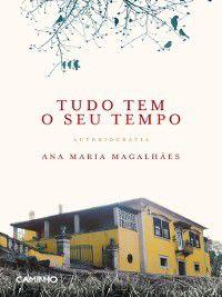 Tudo Tem o Seu Tempo--Autobiografia, Ana Maria;Alçada, Isabel Magalhães