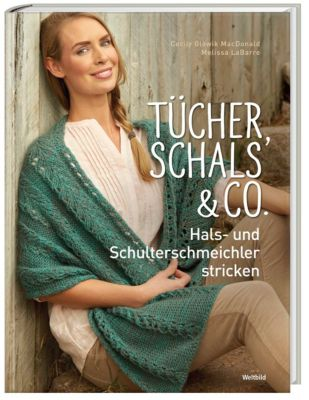 Tücher, Schals & Co. - Hals- und Schulterschmeichler stricken, Cecily MacDonald, Melissa LaBarre