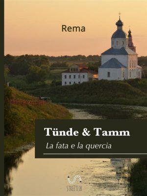 Tünde & Tamm,(La fata e la quercia), Rema