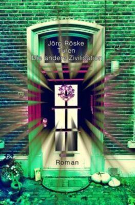 Türen - Die andere Zivilisation - Jörg Röske |