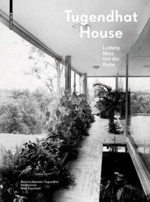 Tugendhat House. Ludwig Mies van der Rohe, Daniela Hammer-Tugendhat, Ivo Hammer, Wolf Tegethoff