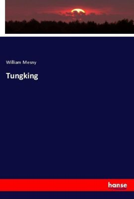 Tungking, William Mesny