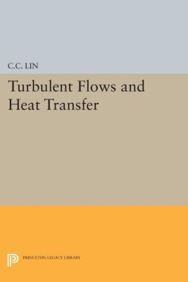 Turbulent Flows and Heat Transfer, Chia-Ch'iao Lin