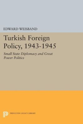Turkish Foreign Policy, 1943-1945, Edward Weisband