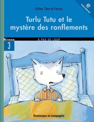 Turlu Tutu: Turlu Tutu et le mystère des ronflements, Gilles Tibo