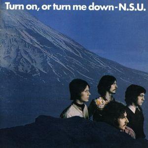 Turn On,Or Turn Me Down, N.s.u.