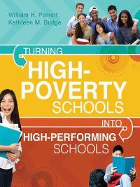 Turning High-Poverty Schools into High-Performing Schools, Kathleen M. Budge, William H. Parrett
