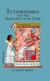 Tutankhamen & The Discovery of His Tomb, Howard Carter, Lord Carnarvon