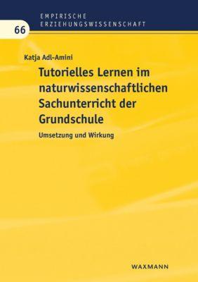 Tutorielles Lernen im naturwissenschaftlichen Sachunterricht der Grundschule, Katja Adl-Amini