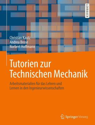 Tutorien zur Technischen Mechanik, Christian Kautz, Andrea Brose, Norbert Hoffmann