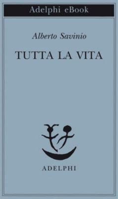 Tutta la vita, Alberto Savinio
