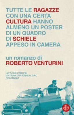 Tutte le ragazze di una certa cultura hanno almeno un poster di un quadro di Schiele appeso in camera, Roberto Venturini