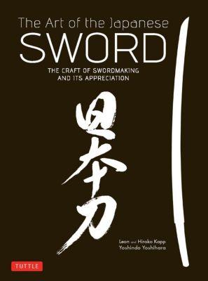 Tuttle Publishing: The Art of the Japanese Sword, Leon Kapp, Hiroko Kapp, Yoshindo Yoshihara