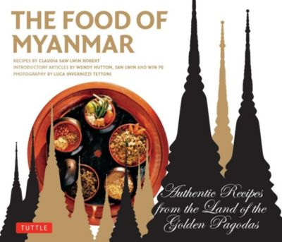 Tuttle Publishing: The Food of Myanmar, Wendy Hutton, Claudia Saw Lwin Robert, Pe Win