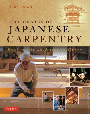 Tuttle Publishing: The Genius of Japanese Carpentry, Azby Brown