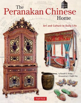 Tuttle Publishing: The Peranakan Chinese Home, Ronald G. Knapp