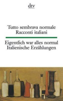 Tutto sembrava normale, Racconti italiani; Eigentlich war alles normal, Italienische Erzählungen