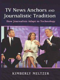 TV News Anchors and Journalistic Tradition, Kimberly Meltzer