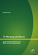 TV-Werbung und Musik: Audiovisuelle Verführung mit Musik in Fernsehwerbespots