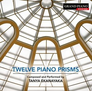 Twelve Piano Prisms, Tanya Ekanayaka